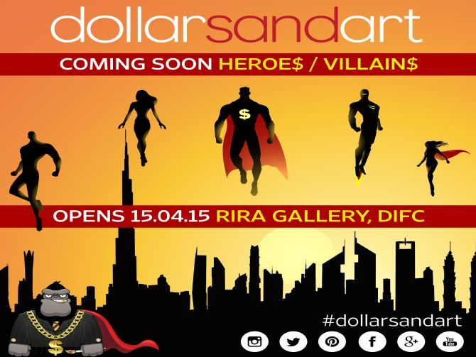 Dubai Dollar Project : Heroe$ & Villain$- The Dollarsandart art program returns with an all new art exhibition.